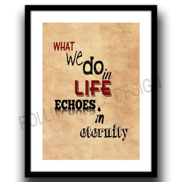 What We Do In Life... Gladiator Movie Quote Poster, Maximus, wall decor, typography, A3, A4, Modern Prints,