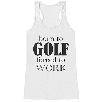 Custom Party Shop Womens Born To Golf Forced To Work Funny Tank Top