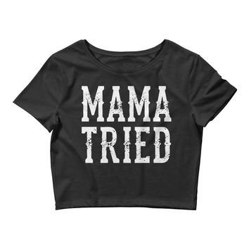 Mama Tried - Women's Crop Top Tee