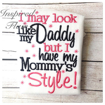 Funny I May Look Like My Daddy But I Have My Mommy's Style Girl's Embroidered Shirt or One Piece- Pink- Baby Girl- Funny Toddler Shirt