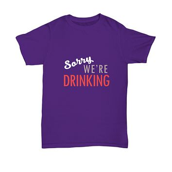 Sorry We're Drinking Sign Beer and Wine Lover T-Shirt