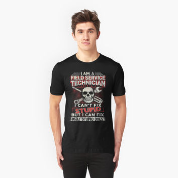 'Field Service Technician T-Shirt, I Can't Fix Stupid' T-Shirt by hillsanty