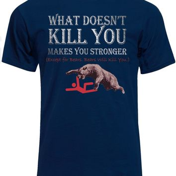 What Doesn't Kill You Makes You Stronger - Grizzly Bear T-Shirt