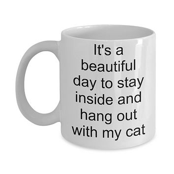 Funny cat mug-It's a beautiful day to stay inside and hang out with my cat-tea cup gift-novelty-owners-lovers-cat lady