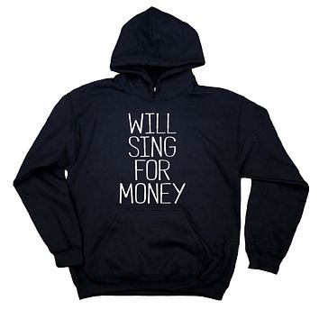 Lead Singer Sweatshirt Will Sing For Money Clothing Funny Performer Singing Hoodie