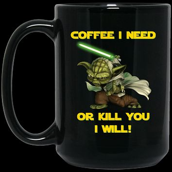 Yoda Coffee I Need Or Kill You I Will v3 BM15OZ 15 oz. Black Mug