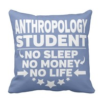 Anthropology College Student No Life or Money Throw Pillow