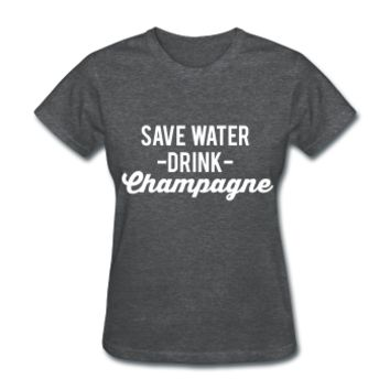 Save Water Drink Champagne, Women's T-Shirt