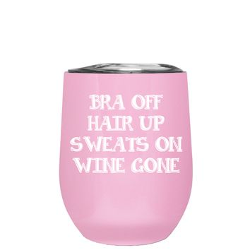 Bra Off Hair Up Sweats On on Pretty Pink 12 oz Stemless Wine Tumbler