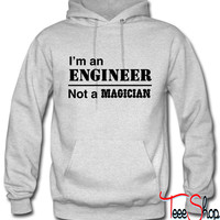 I'm an Engineer Not a Magician hoodie