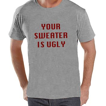 Your Sweater Is Ugly Shirt - Funny Christmas Tee - Men's Christmas T-Shirt - Men's Grey T Shirt - Drinking Shirt - Holiday Gift Idea