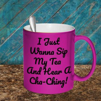 I Just Wanna Sip My Tea And Hear A Cha-Ching Metallic Coffee Mug For Etsy Sellers And Online Marketers, Funny Gift For Etsy Sellers