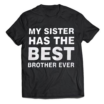 My sister has the best brother ever mens t-shirt