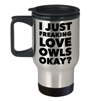 Owl Lover Gifts for Women & Men - I Just Freaking Love Owls Okay Mug Funny Stainless Steel Insulated Travel Coffee Cup with Lid