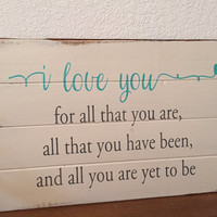 """I love you all that you are 24""""w x14""""h hand-painted wood sign wedding gift bridal shower gift marriage gift romantic sign couples in love"""