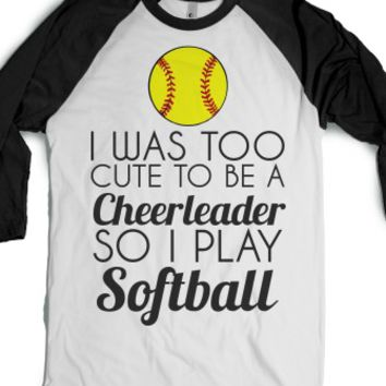 i was too cute to be a cheerleader so i play softball-T-Shirt