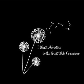 I want adventure in the great wide somewhere Dandelion Decal Custom Vinyl Computer Laptop Car auto vehicle window decal custom sticker Decal