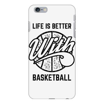 life is better with basketball iPhone 6 Plus/6s Plus Case