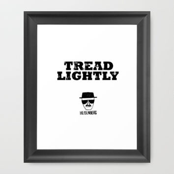 Breaking Bad - Tread Lightly - Heisenberg Framed Art Print by Bright Enough ▲