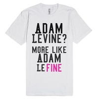 Adam Levine? More like Adam Le FINE-Unisex White T-Shirt