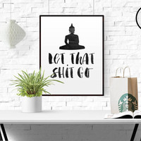 "Motivational Print ""Let That Shit Go"" Printable Quotes Office Decor Minimalist Poster Printable Inspirational Wall Art Buddha Print Funny"