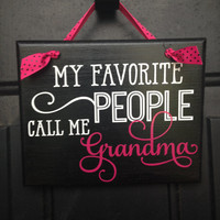 My Favorite People Call Me GRANDMA Door Sign - Birthday Gift - New Grandmother Gift Wall Sign
