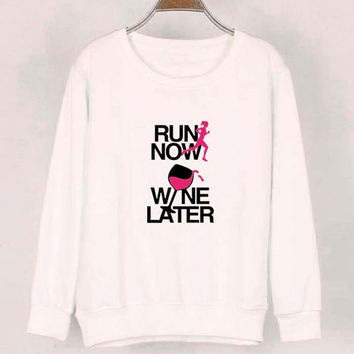 run now wine later sweater White Sweatshirt Crewneck Men or Women for Unisex Size with variant colour