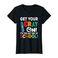 Get Your Cray On It's The Last Day Of School Teacher Shirt