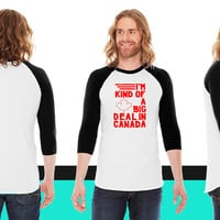 I'm kind of a big deal in Canada American Apparel Unisex 3/4 Sleeve T-Shirt