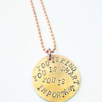 You is Kind, You is Smart, You is Important - Hand Stamped Copper Necklace - The Help Movie Quote