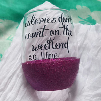 Funny Wine Glass, Calories Don't Count On The Weekend. Glitter Dipped Wine Glass