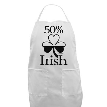 50 Percent Irish - St Patricks Day Adult Apron by TooLoud