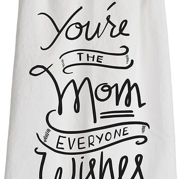 Primitves By Kathy Tea Towel - You're the Mom Everyone Wishes They Had