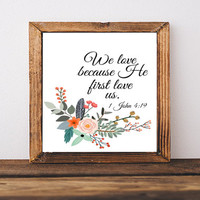 "Bible Verse scripture print Christian art We love because ""He first loved us"" 1 John 4:19 INSTANT DOWNLOAD verse wall art scripture DIGITAL"