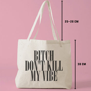 TBAG-449 - Bitch Don'y Kill My Vibe - Printed Tote Bag Canvas - by HeartOnMyFingers
