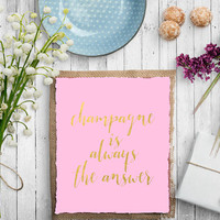 Champagne Is Always The Answer Printable INSTANT DOWNLOAD Pink Printable Pink and gold  gold glitter gold office decor Inspirational Quote