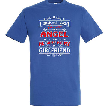I asked god for an angel he sent me my girlfriend,T-shirt, gift ideas,gift for mom,women t-shirt,mothers day gift,mom t shirt,gift for women