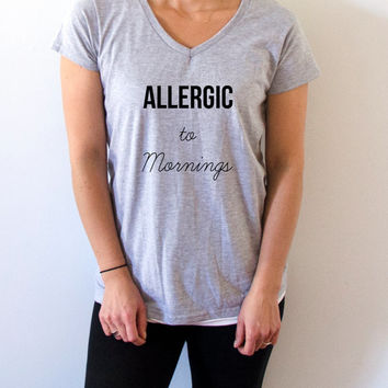Allergic to mornings V-neck T-shirt For Women fashion funny top cute sassy gift to her teen clothes  funny girl sleeping tee womens gifts