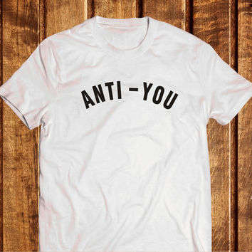 Anti - You Shirt, Tumblr T-shirt Anti You, 100% Cotton Tee, Shirt Instagram Isnpired