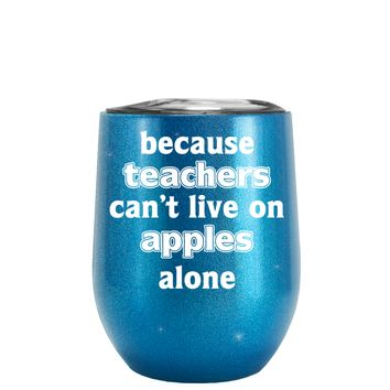 Because Teacher Cant Live on Apples Alone on Glitter Pacific Blue 12 oz Stemless Wine Tumbler