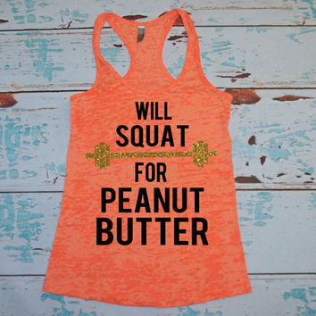 Will Squat For Peanut Butter. Crossfit tank. gym shirt. workout tank. workout shirt. burnout tank top. squat saying shirt. exercise clothes
