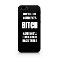 """Keep Rolling Your Eyes Bitch Maybe You'll Find a Brain Back There"" Plastic Phone Case for Iphone 5 5s"