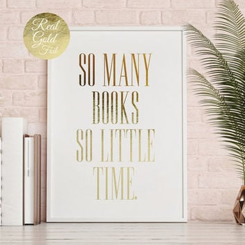 Real Gold Foil Print, So Many Books So Little Time, Typography Poster, Book Print, Gold Foil Decor, Bedroom Print, Home Decor,Library Poster