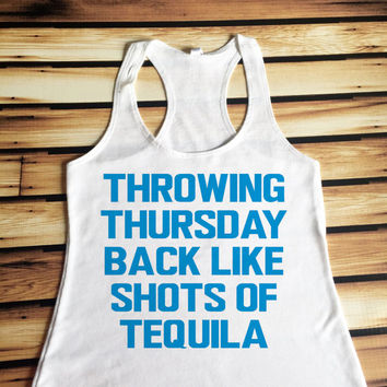 Throwing Thursday Back Like Shots of Tequila Tank Top - #TBT Tank Top - #TBT Shirt  - Throwback Thursday Tank Top