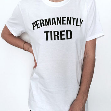 Permanently tired Tshirt white Fashion funny slogan saying lazy relax womens girls sassy cute top