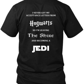 I Never Got My Acceptance Letter From Hogwarts So I'M Leaving The Shire And Becoming A Jedi 2 Sided Black Mens T Shirt