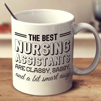 The Best Nursing Assistants Are Classy Sassy And A Bit Smart Assy