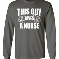 This Guy Loves A Nurse Different Colors Mens Long Sleeve Shirt Cool Tshirt  S-2XL