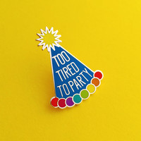 Too Tired To Party Enamel Pin Badge