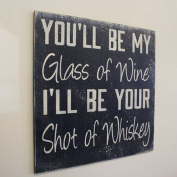 You'll Be My Glass Of Wine I'll Be Your Shot Of Whiskey Wood Sign Wedding Sign Wood Wall Art Navy Blue Home Decor HoneyBee Blake Shelton